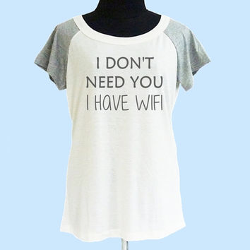I don't need you I have wifi tshirt cream grey women tshirt size S M L shirt **quote shirt **women tshirt **short raglan shirt