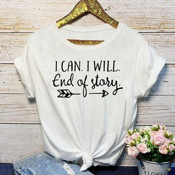 I Can. I Will. End of Story Ladies Tee