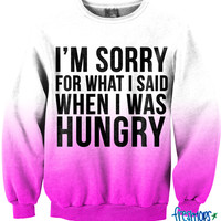 Sorry For What I said when I was Hungry