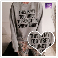 Autumn Winter New Grey Cotton Loose Casual THIS IS MY TOO TIRED TO FUNCTION SWEATSHIRT Letter Print Long Sleeve Women Fashion Hoodies Sweater _9233