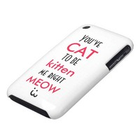 You've Cat To Be Kitten Me Right Meow quote funny iPhone 3 Case-Mate Cases from Zazzle.com