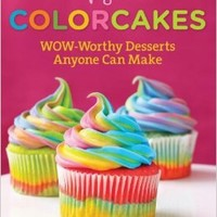Simply Sweet ColorCakes: Wow-Worthy Desserts Anyone Can Make