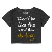 Don't be like the rest of them darling Crop Top Tee-T-Shirt