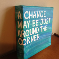 Canvas Quote Painting (A change may be just around the corner) 8x8