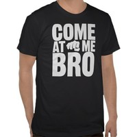 Come At Me Bro white letters with fist shirt from Zazzle.com