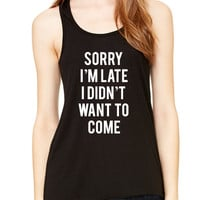 Sorry I'm Late I Didn't Want To Come Graphic Tank Top, Flowy Tank Top, Workout Top, Gym Tank, Workout, Gym Vest