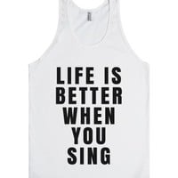 Life Is Better When You Sing Tank Top
