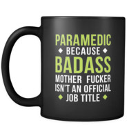 Paramedic Paramedic because badass mother fucker isn't an official job title 11oz Black Mug