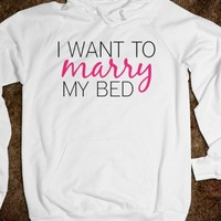 I WANT TO MARRY MY BED HOODIE