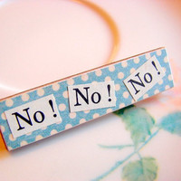 Wood Pin - No No No - Small Vintage Paper Decoupage Brooch - Conversation Word Book Text - One of a Kind