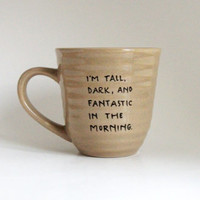 Tall Dark and Fantastic in the Morning Funny Hand Illustrated Quote Art Brown Mug 10 oz Dishwasher Safe