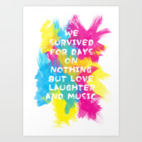 We survived for days on nothing but love, laughter and music  - 2 Art Print by Miss Golightly