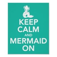 Keep Calm and Mermaid On print poster in aqua from Zazzle.com