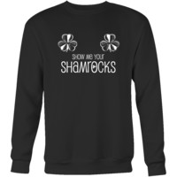 "Happy Saint Patrick's Day- ""Show Me Your Shamrocks"" - custom made funny t-shirts."