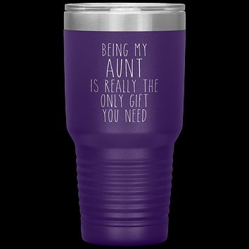 Funny Aunt Gift Being My Aunt is Really the Only Gift You Need Tumbler Travel Coffee Cup 30oz BPA Free
