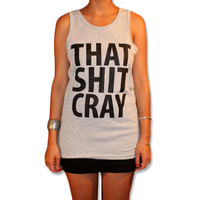 That Sh&% Cray WOMENS Tank Top - All Sizes Available - mature