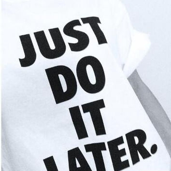 Women's White Just Do It Later T Shirt Casual Classic Solid Hipster Funny Nike Top Tee