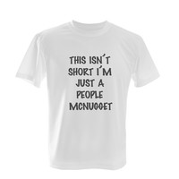 This isnt short im just a people mcnugget Funny Mens or Womens Tshirt - Many Colors - Short Guys Gag Gift Humor T-shirt  2258