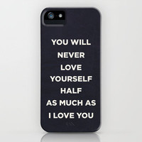 You'll never love yourself half as much as I love you. iPhone Case by Zyanya Lorenzo   Society6
