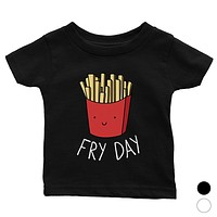 365 Printing Fry Day Funny Baby Graphic T-Shirt Gift Baby Shower Cute Infant Tee