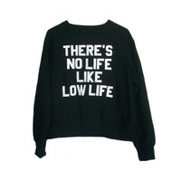 there's NO life like LOW LIFE, unisex black sweatshirt, 70s style, biker punk classic