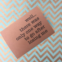 well… There was only one way to go after losing me. kraft paper greeting card. 5 by 7 inches for extra venting space. pettiest card of all