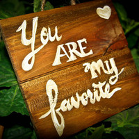 "Wood painted sign ""You are my favorite"""