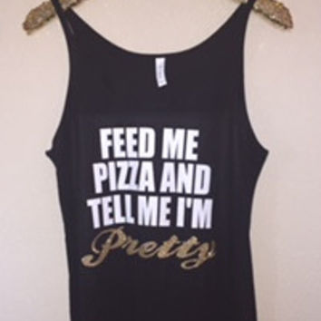 Feed Me Pizza and Tell Me I'm Pretty - Slouchy Relaxed Fit Tank - Ruffles with Love - Fashion Tee - Graphic Tee