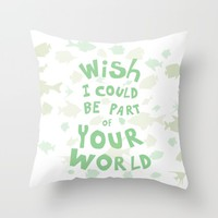 I wish I could be part of your world Throw Pillow by Studiomarshallarts