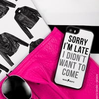 Sorry Im Late I Didn't Want To Come - Cell Phone Case - Cover - iphone 5 - 5s - iphone 6 - 6s - iphone 6 Plus - 3D Case - Bumper Case