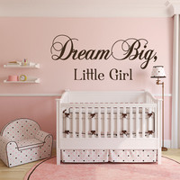 Dream Big - Dream Big Little One - Dream Big Little Girl - Nursery Wall Decals - Baby Girl Quotes - Little Girl Quotes - Nursery Wall Decor