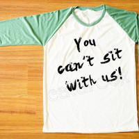 You Can't Sit With Us T-Shirt Modern T-Shirt Green Sleeve Shirt Tee Shirt Women T-Shirt Men T-Shirt Unisex T-Shirt Baseball Tee Shirt S,M,L