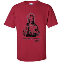 I Never Said That Jesus Christ T-shirt Funny Parody