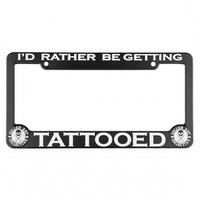 """""""I'd Rather Be Getting Tattooed"""" License Plate Frame by Sullen (Black)"""