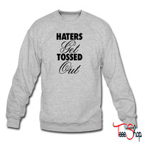 Haters Get Tossed Out sweatshirt