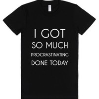 I Got So Much Procrastinating Done Today-Female Black T-Shirt