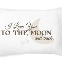 I Love You To The Moon and Back Pillowcase
