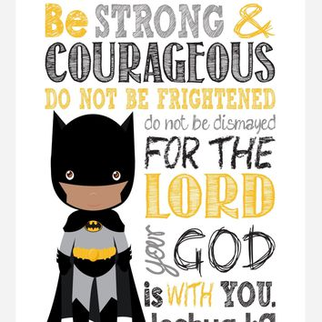 African American Batman Christian Superhero Nursery Decor Print - Be Strong & Courageous Joshua 1:9