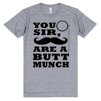 you sir are a butt munch | Athletic T-Shirt | SKREENED