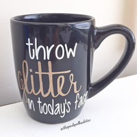 Throw Glitter in Today's Face Mug