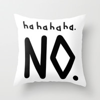 Haha No Throw Pillow by LookHUMAN