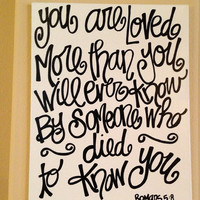 You are loved more than you will ever know by someone who died to know you Romans 5:8 16 x 20 inch canvas