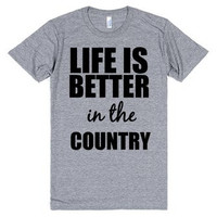 Life is Better in The Country  T Shirt