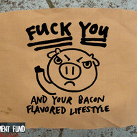 F-word you and your bacon flavored lifestyle patch PRO PIG anti idiot vegan vegetarian