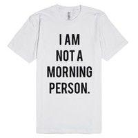 Not a Morning Person-Unisex White T-Shirt