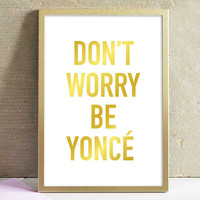 Inspirational Art Print Don't Worry Beyonce Typography Faux Gold Black And White Print Minimalist Home Decor Wall Art Poster