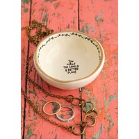 Make the World a Better Place Trinket Bowl