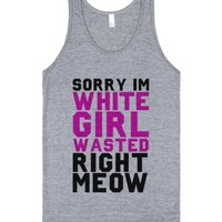 Sorry I'm White Girl Wasted Right Meow (Gray Tank)-Tank