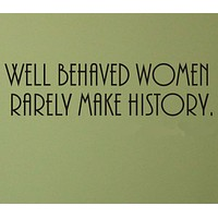 Well Behaved Women Rarely Make History wall decal