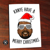 Kanye Have A Merry Christmas - Holiday Greetings Card - 5X7 Inch Card Seasons Greetings